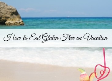 How To Eat Gluten Free On Vacation